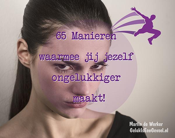 65 Manieren waarmee jij jezelf ongelukkiger maakt!