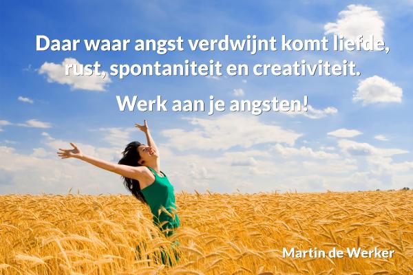 Daar waar angst verdwijnt komt liefde, rust, spontaniteit en creativiteit.