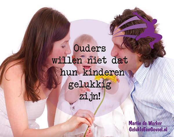 Ouders willen niet dat hun kinderen gelukkig zijn!